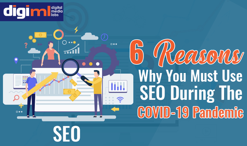 6 Reasons Why You Must Use SEO During The COVID-19 Pandemic